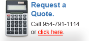 Request a Quote. Call 954-791-1114 or click here.